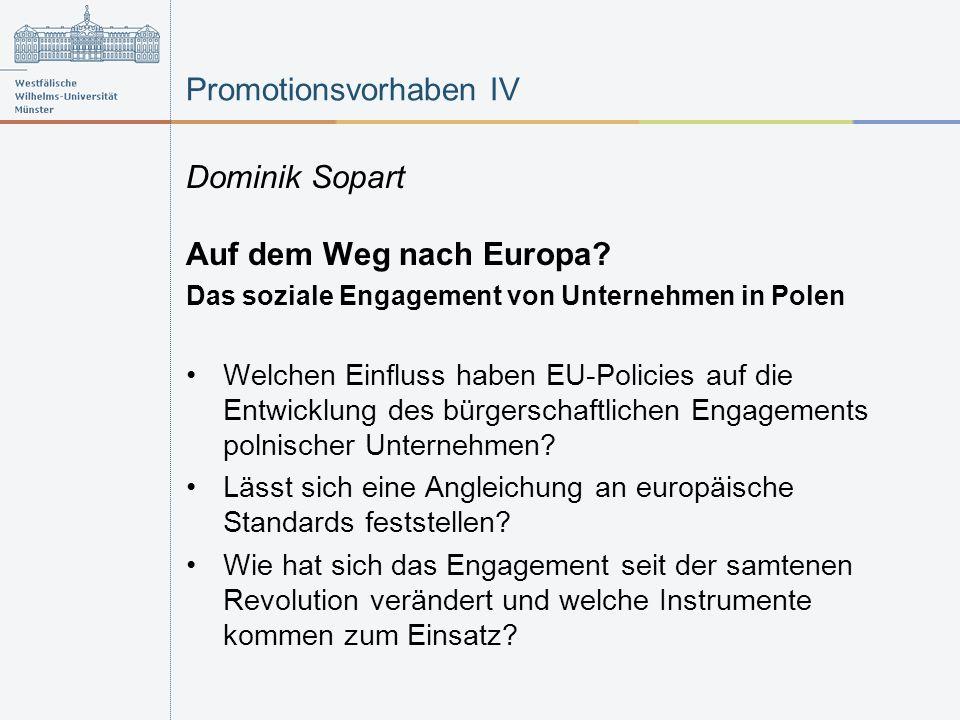 Promotionsvorhaben IV Dominik Sopart Auf dem Weg nach Europa? Das soziale Engagement von Unternehmen in Polen Welchen Einfluss haben EU-Policies auf d