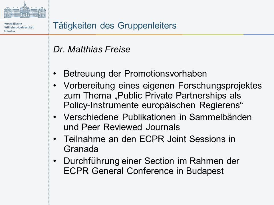 Tätigkeiten des Gruppenleiters Dr. Matthias Freise Betreuung der Promotionsvorhaben Vorbereitung eines eigenen Forschungsprojektes zum Thema Public Pr