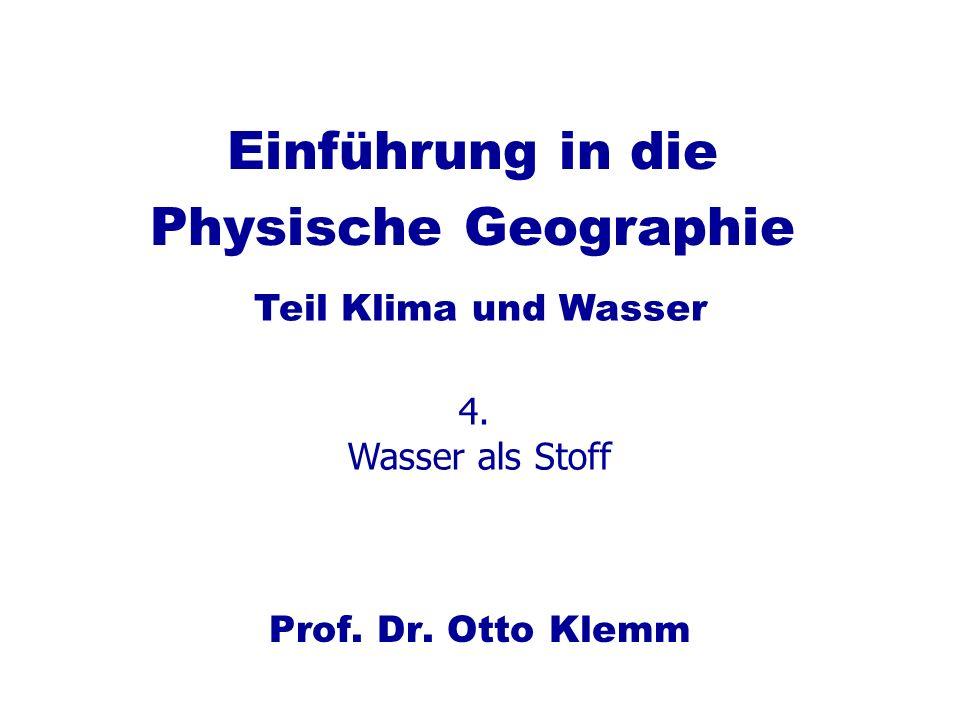 Einführung in die Physische Geographie Prof. Dr. Otto Klemm Teil Klima und Wasser 4. Wasser als Stoff