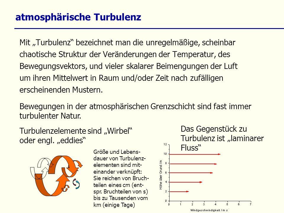 atmosphärische Turbulenz Die Reynolds – Zahl Re beschreibt den Turbulenzgrad bzw.
