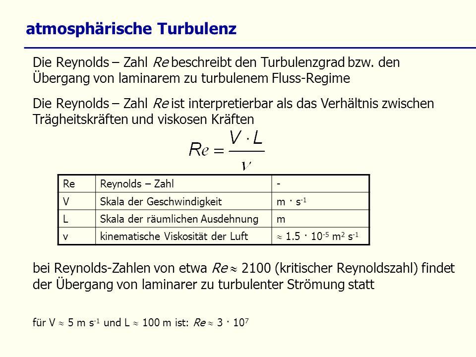 atmosphärische Turbulenz Turbulenz wird angetrieben durch: Dichteunterschiede: z.B.