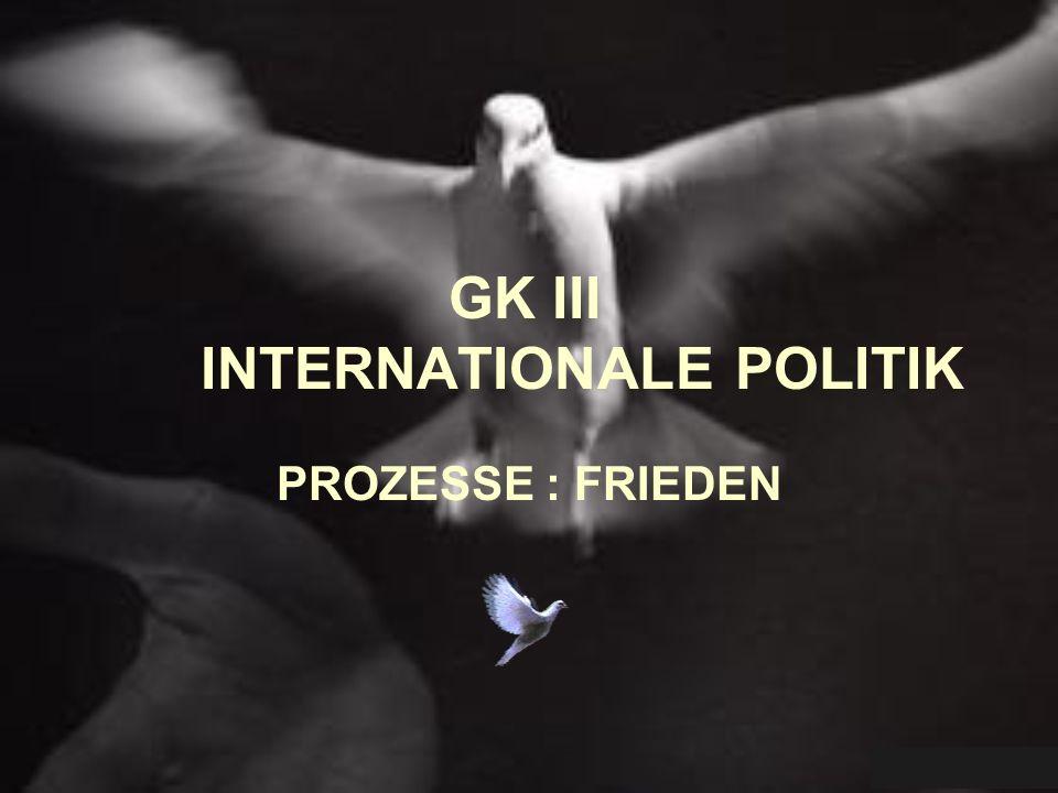 GK III INTERNATIONALE POLITIK PROZESSE : FRIEDEN
