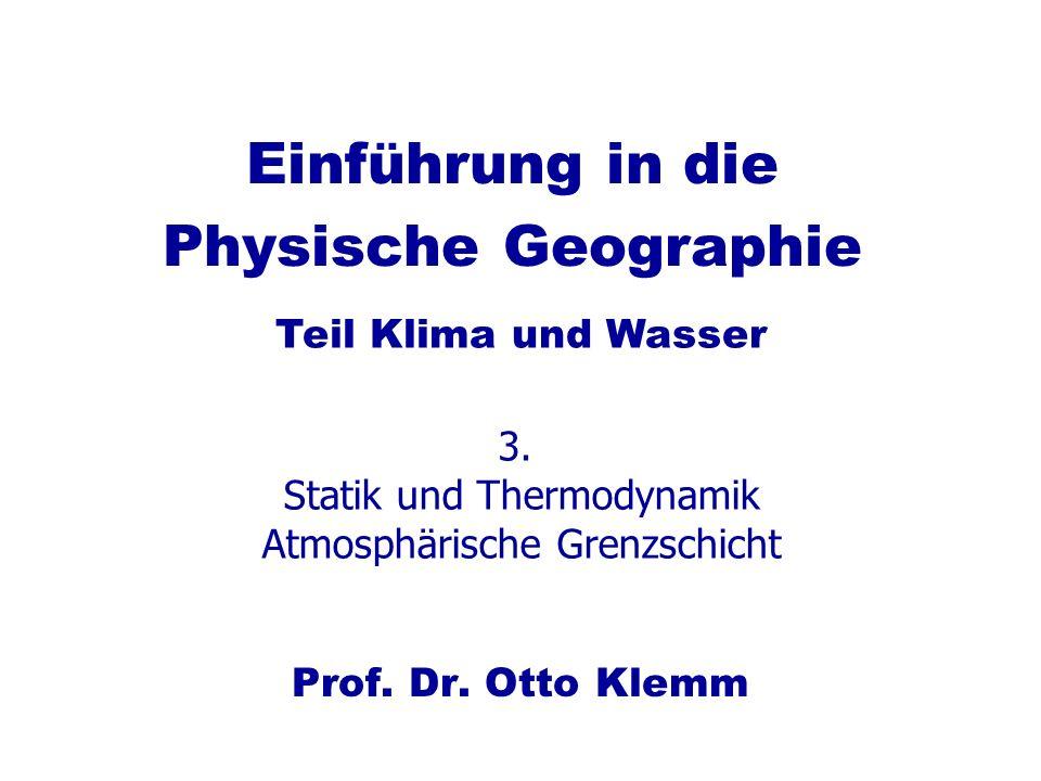 Einführung in die Physische Geographie Prof. Dr. Otto Klemm Teil Klima und Wasser 3. Statik und Thermodynamik Atmosphärische Grenzschicht