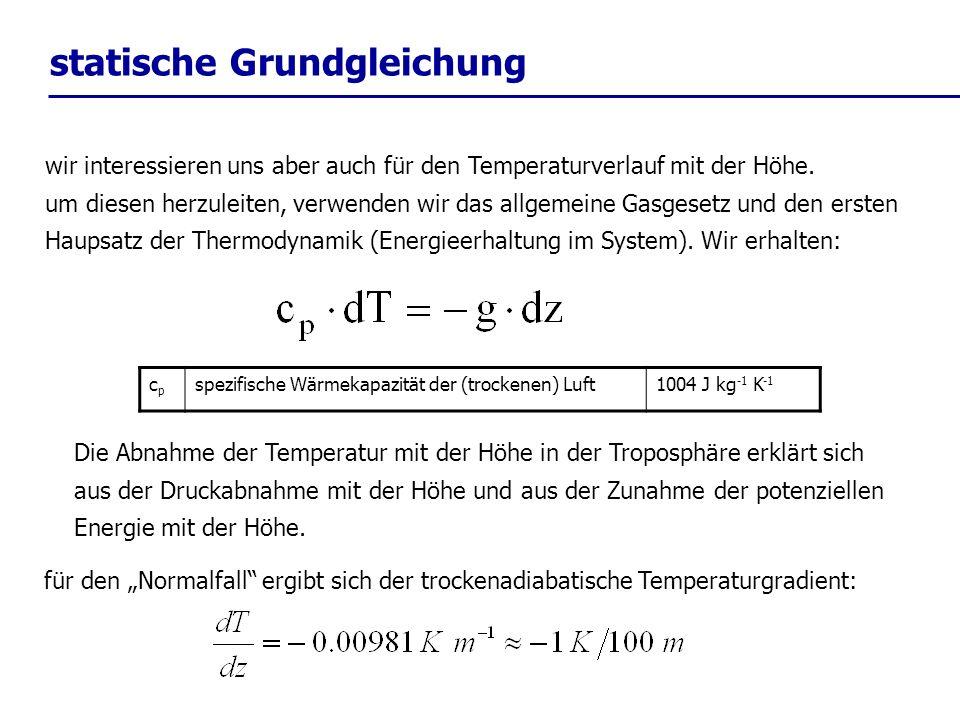 statische Grundgleichung wir interessieren uns aber auch für den Temperaturverlauf mit der Höhe. um diesen herzuleiten, verwenden wir das allgemeine G