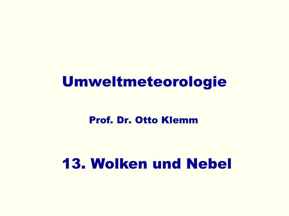 Umweltmeteorologie Prof. Dr. Otto Klemm 13. Wolken und Nebel