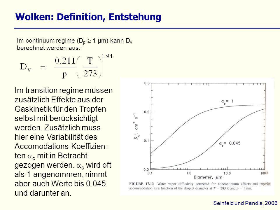 Wolken: Definition, Entstehung Im continuum regime (D p 1 µm) kann D v berechnet werden aus: Seinfeld und Pandis, 2006 Im transition regime müssen zus