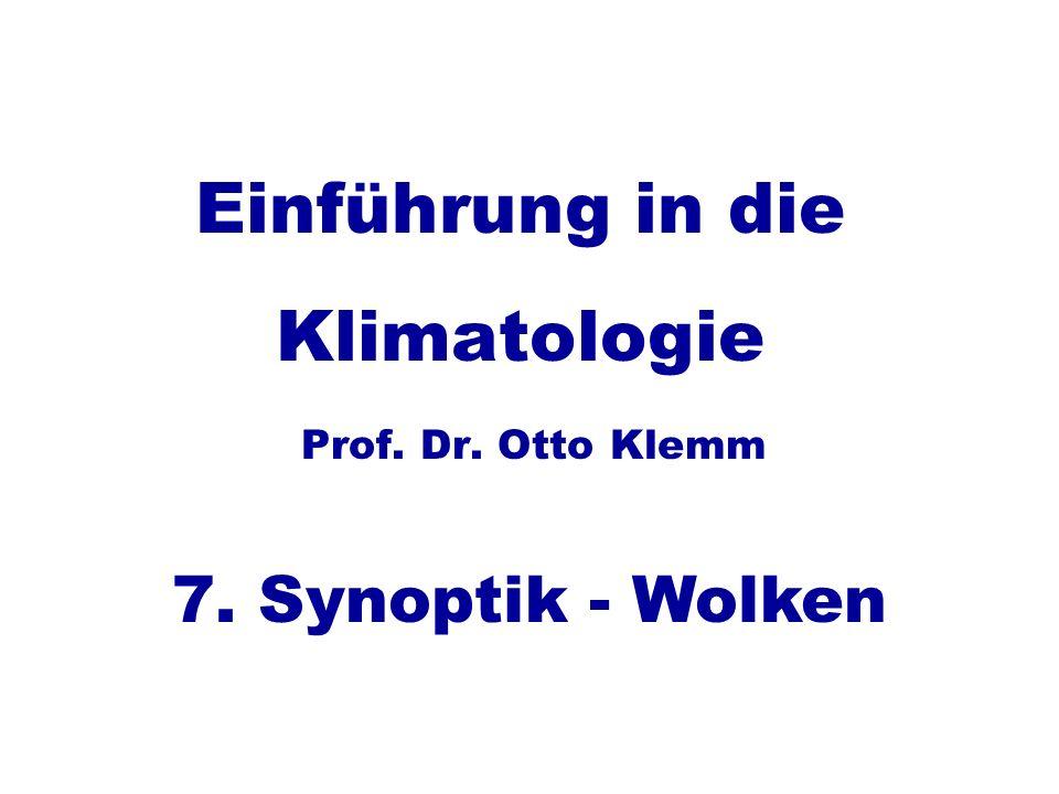 Einführung in die Klimatologie Prof. Dr. Otto Klemm 7. Synoptik - Wolken