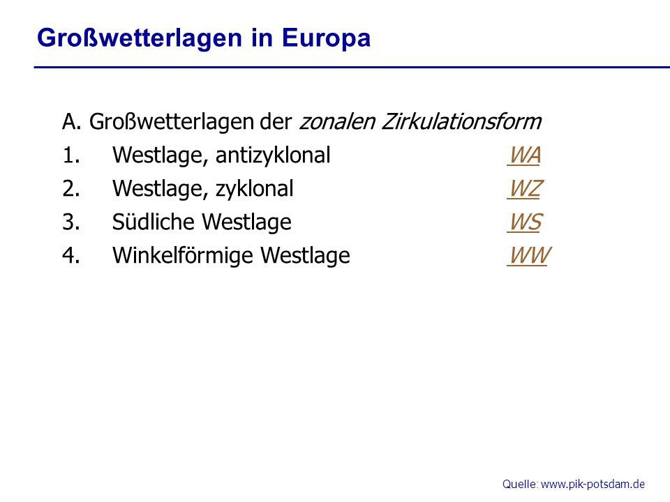 Quelle: www.pik-potsdam.de A. Großwetterlagen der zonalen Zirkulationsform 1.Westlage, antizyklonalWA 2.Westlage, zyklonalWZ 3.Südliche WestlageWS 4.W