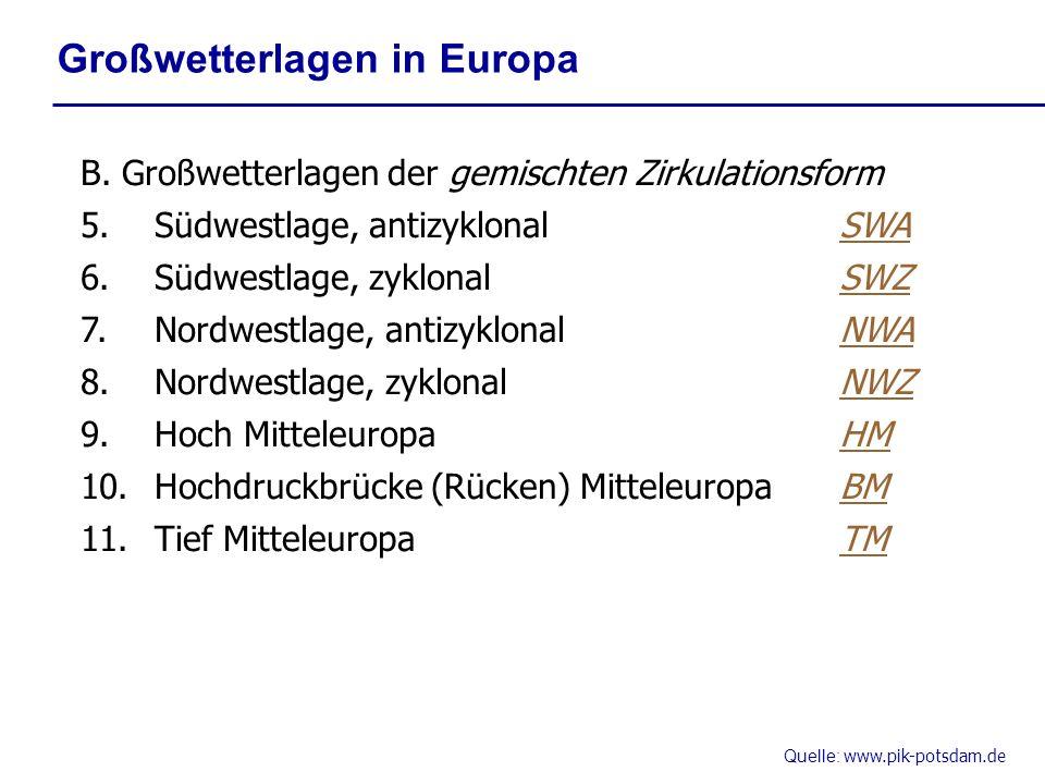 Quelle: www.pik-potsdam.de Großwetterlagen in Europa B. Großwetterlagen der gemischten Zirkulationsform 5.Südwestlage, antizyklonalSWA 6.Südwestlage,
