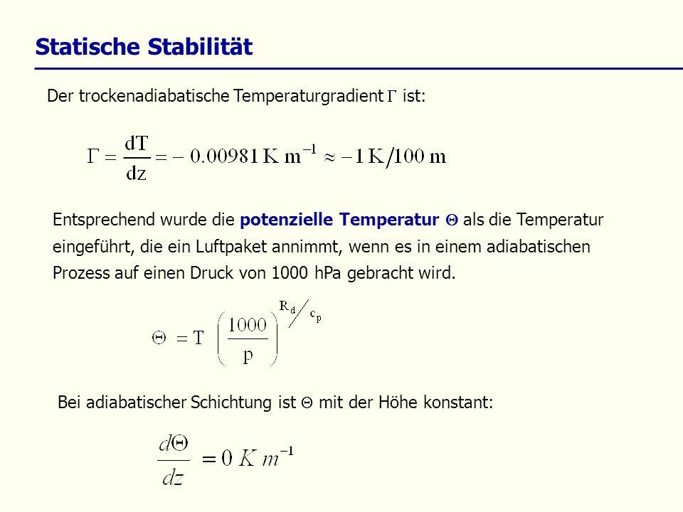 Statische Stabilität Der trockenadiabatische Temperaturgradient ist: Entsprechend wurde die potenzielle Temperatur als die Temperatur eingeführt, die