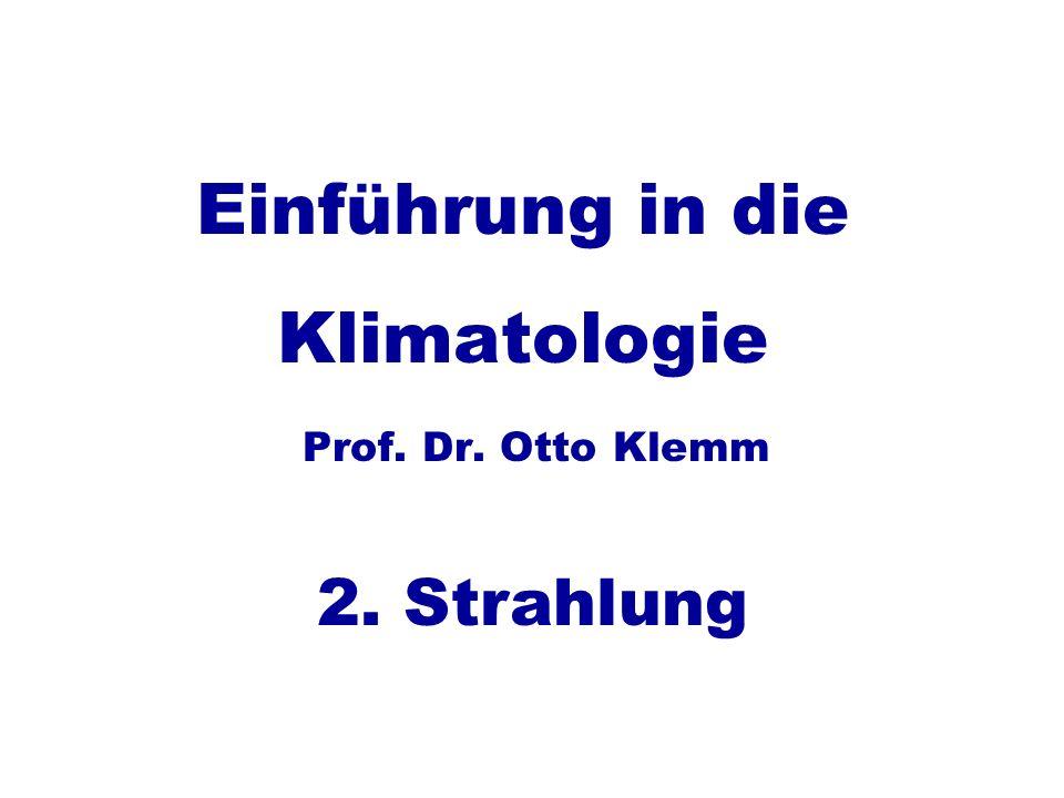 Einführung in die Klimatologie Prof. Dr. Otto Klemm 2. Strahlung