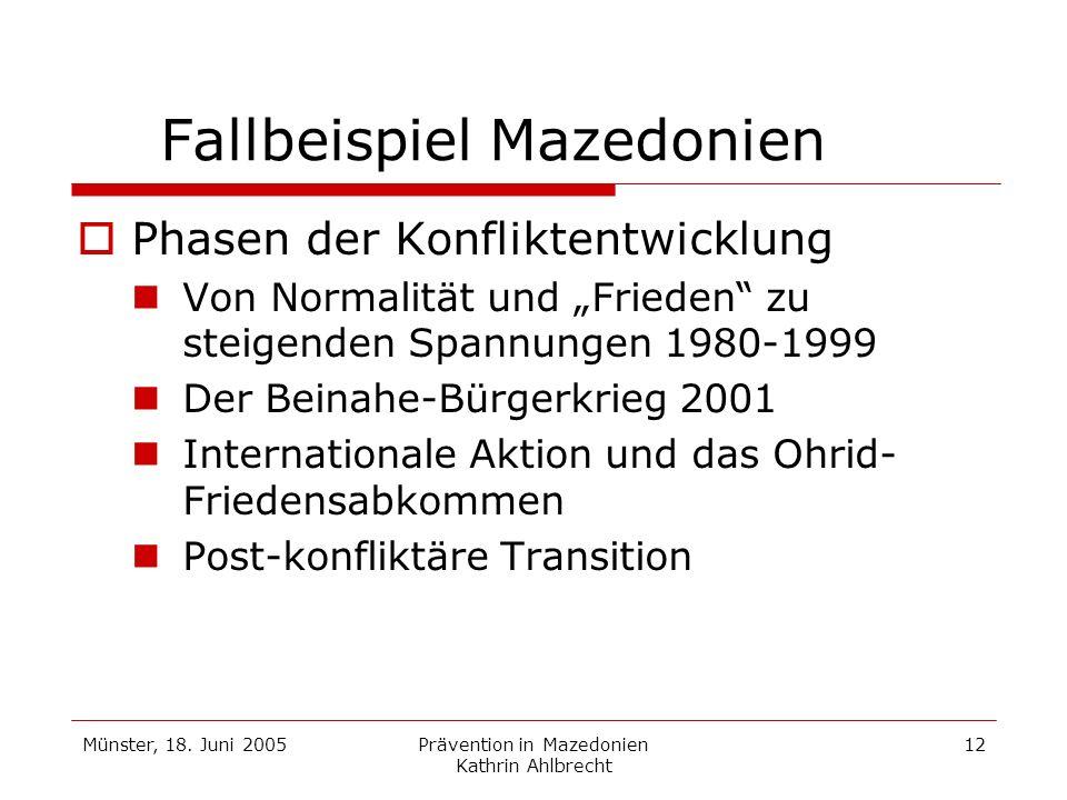 Münster, 18. Juni 2005Prävention in Mazedonien Kathrin Ahlbrecht 12 Fallbeispiel Mazedonien Phasen der Konfliktentwicklung Von Normalität und Frieden