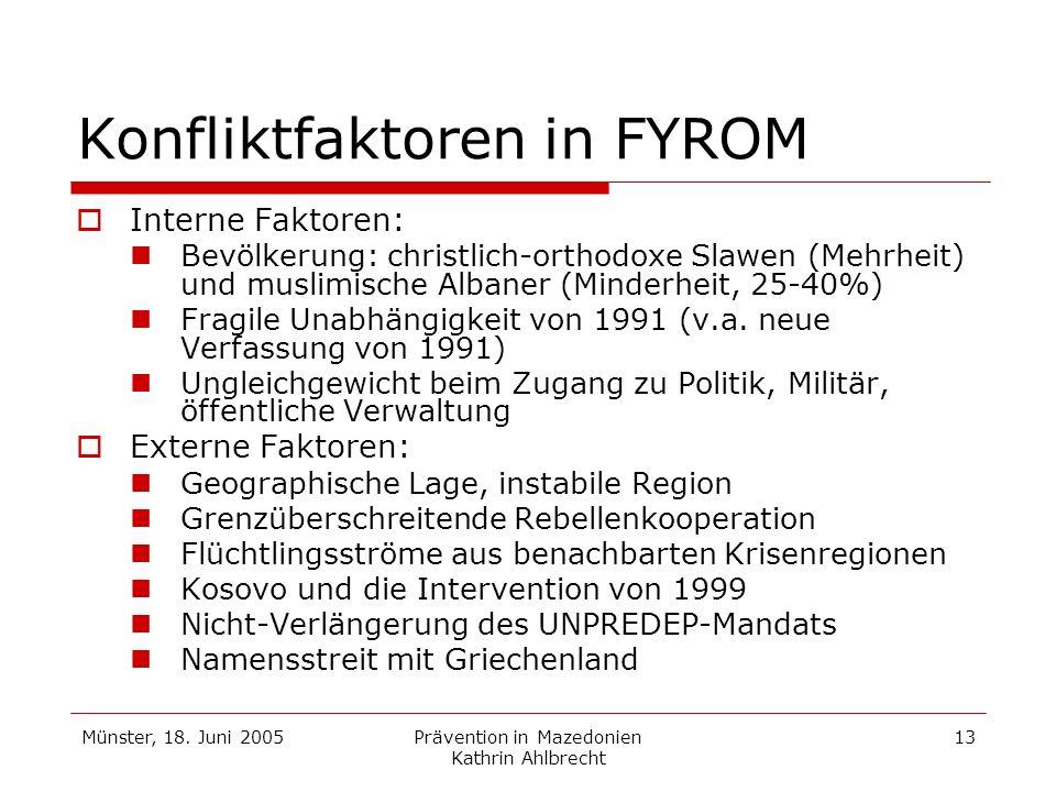 Münster, 18. Juni 2005Prävention in Mazedonien Kathrin Ahlbrecht 13 Konfliktfaktoren in FYROM Interne Faktoren: Bevölkerung: christlich-orthodoxe Slaw