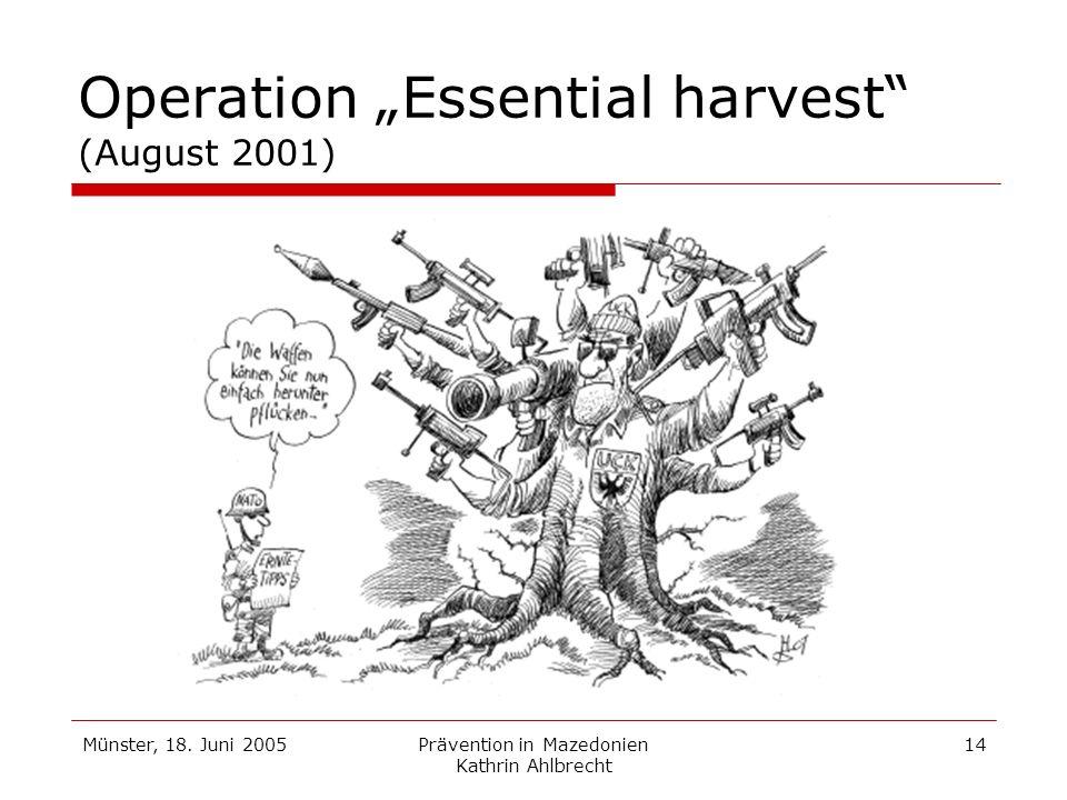 Münster, 18. Juni 2005Prävention in Mazedonien Kathrin Ahlbrecht 14 Operation Essential harvest (August 2001)