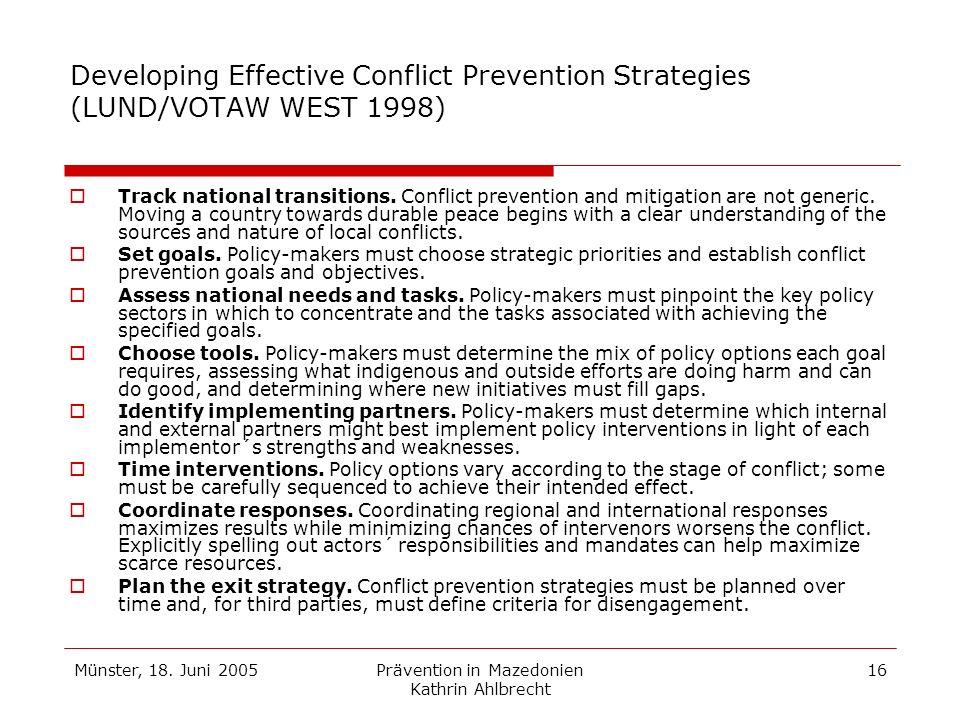 Münster, 18. Juni 2005Prävention in Mazedonien Kathrin Ahlbrecht 16 Developing Effective Conflict Prevention Strategies (LUND/VOTAW WEST 1998) Track n