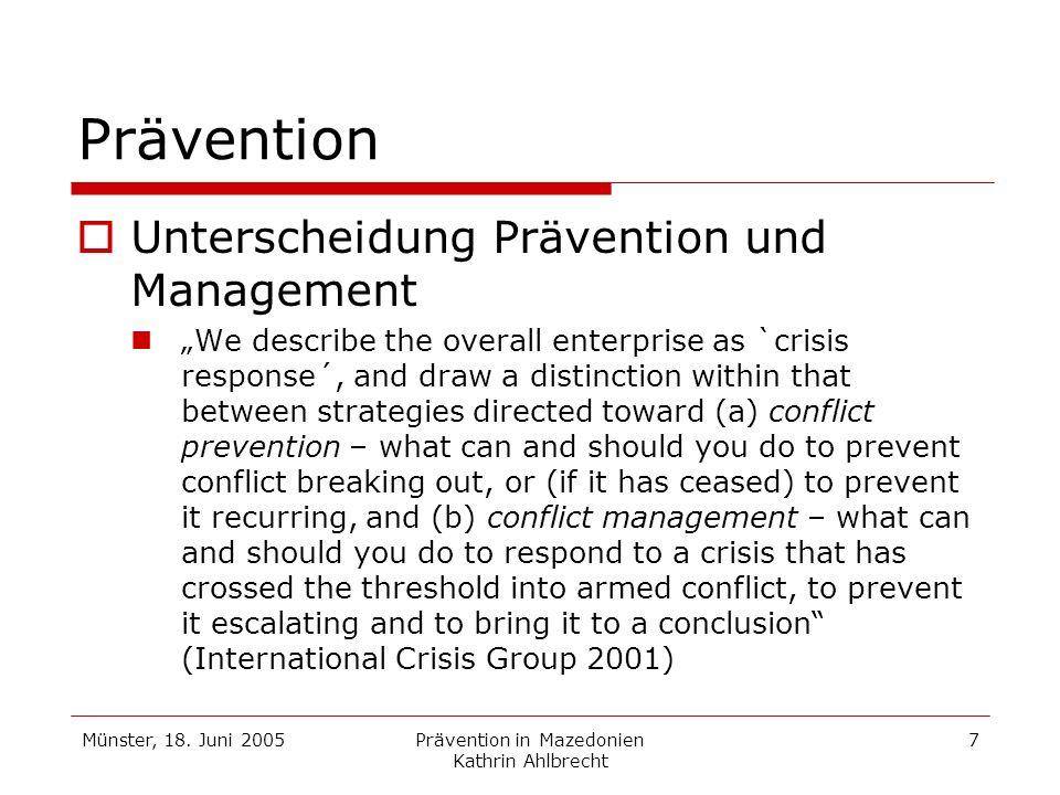 Münster, 18. Juni 2005Prävention in Mazedonien Kathrin Ahlbrecht 7 Prävention Unterscheidung Prävention und Management We describe the overall enterpr