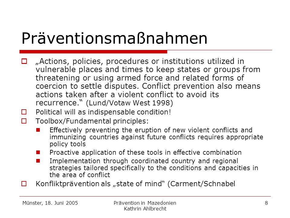 Münster, 18. Juni 2005Prävention in Mazedonien Kathrin Ahlbrecht 8 Präventionsmaßnahmen Actions, policies, procedures or institutions utilized in vuln