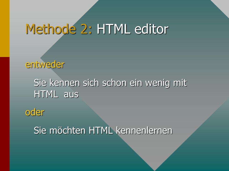 Methode 2: HTML editor entweder Sie kennen sich schon ein wenig mit HTML aus oder Sie möchten HTML kennenlernen