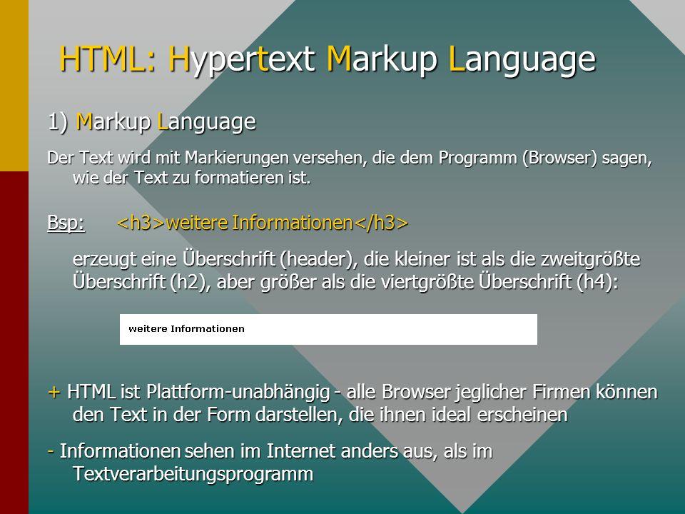 HTML: Hypertext Markup Language 1) Markup Language Der Text wird mit Markierungen versehen, die dem Programm (Browser) sagen, wie der Text zu formatieren ist.