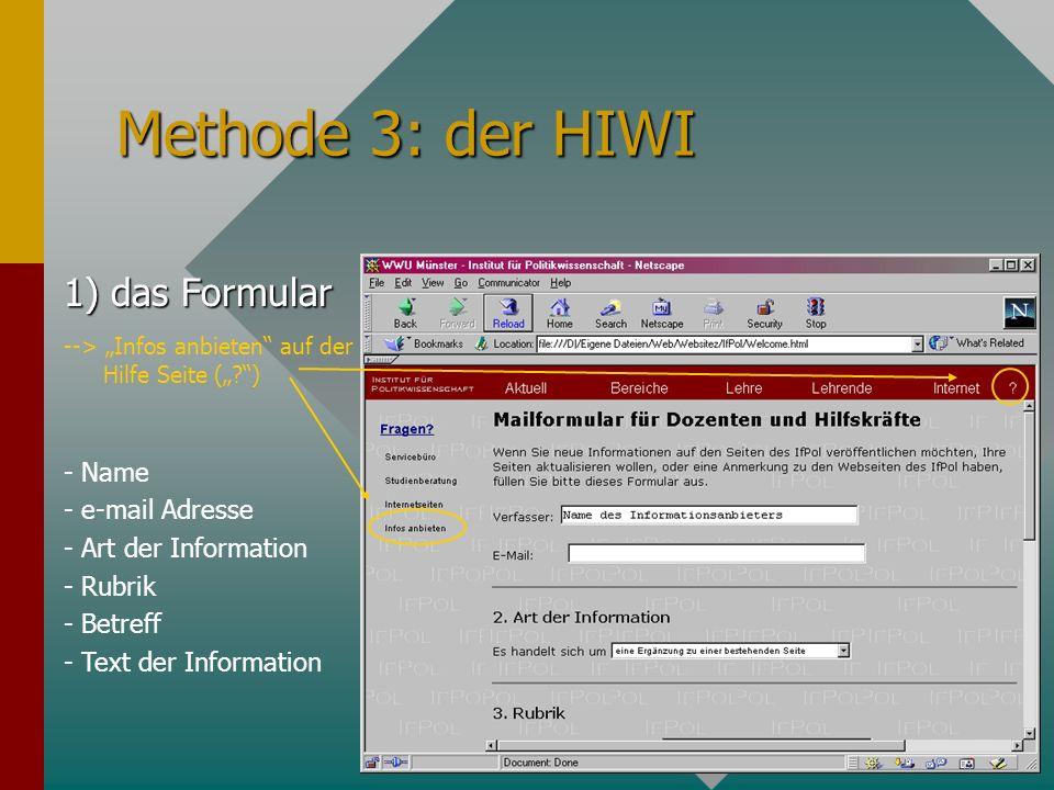 Methode 3: der HIWI 1) das Formular --> Infos anbieten auf der Hilfe Seite ( ) - Name - e-mail Adresse - Art der Information - Rubrik - Betreff - Text der Information