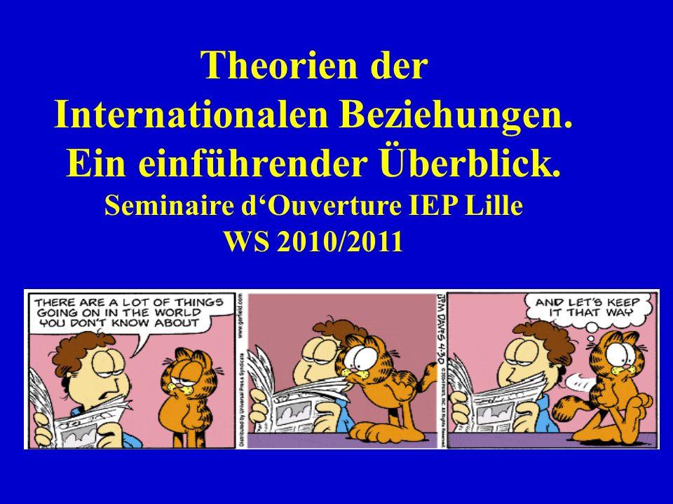Theorien der Internationalen Beziehungen. Ein einführender Überblick. Seminaire dOuverture IEP Lille WS 2010/2011