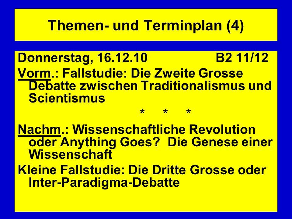 Themen- und Terminplan (4) Donnerstag, 16.12.10 B2 11/12 Vorm.: Fallstudie: Die Zweite Grosse Debatte zwischen Traditionalismus und Scientismus * * *