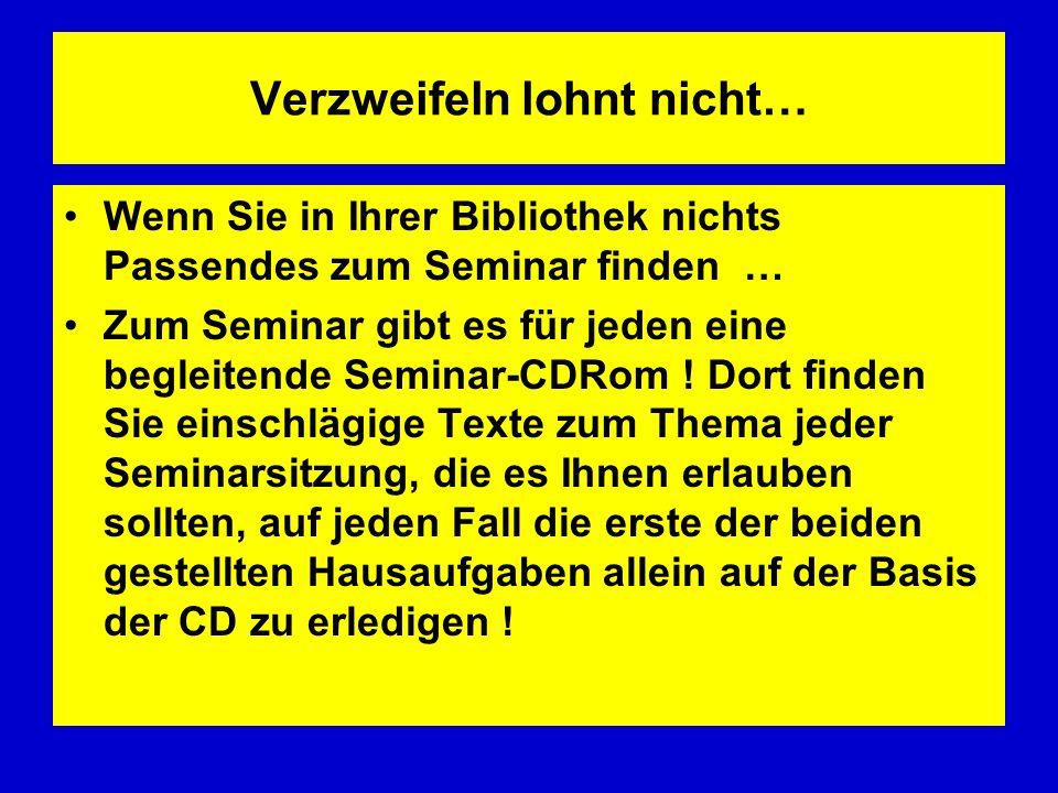 Verzweifeln lohnt nicht… Wenn Sie in Ihrer Bibliothek nichts Passendes zum Seminar finden … Zum Seminar gibt es für jeden eine begleitende Seminar-CDR