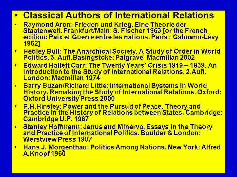 Classical Authors of International Relations Raymond Aron: Frieden und Krieg. Eine Theorie der Staatenwelt. Frankfurt/Main: S. Fischer 1963 [or the Fr