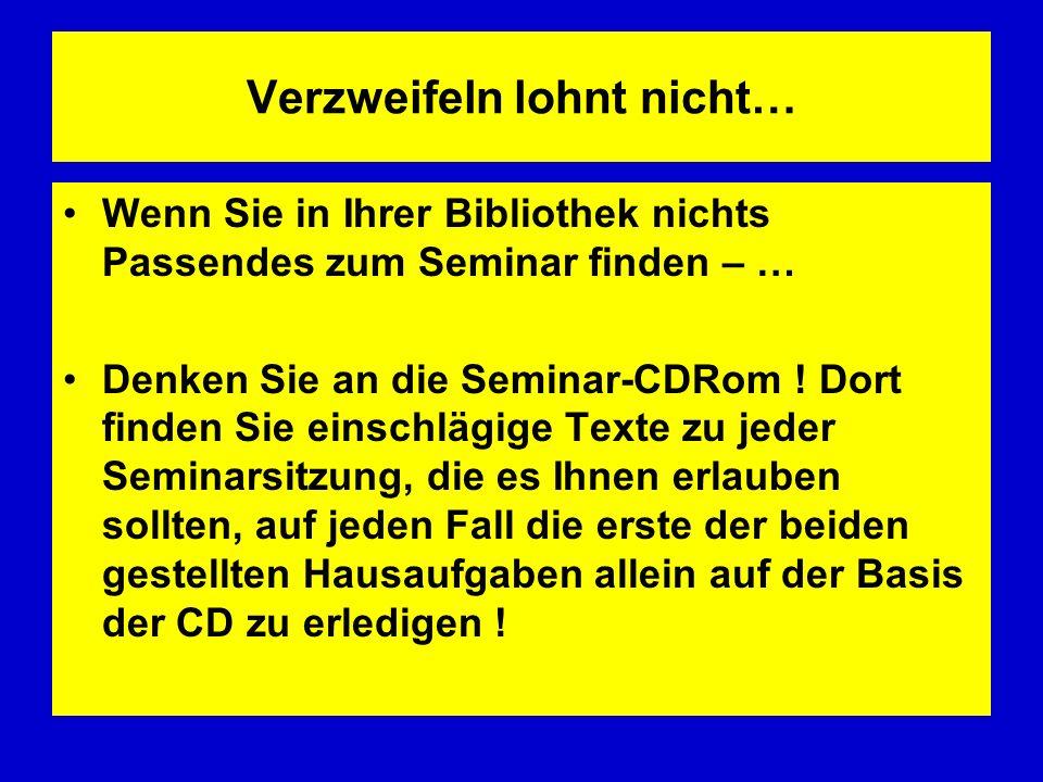 Verzweifeln lohnt nicht… Wenn Sie in Ihrer Bibliothek nichts Passendes zum Seminar finden – … Denken Sie an die Seminar-CDRom ! Dort finden Sie einsch