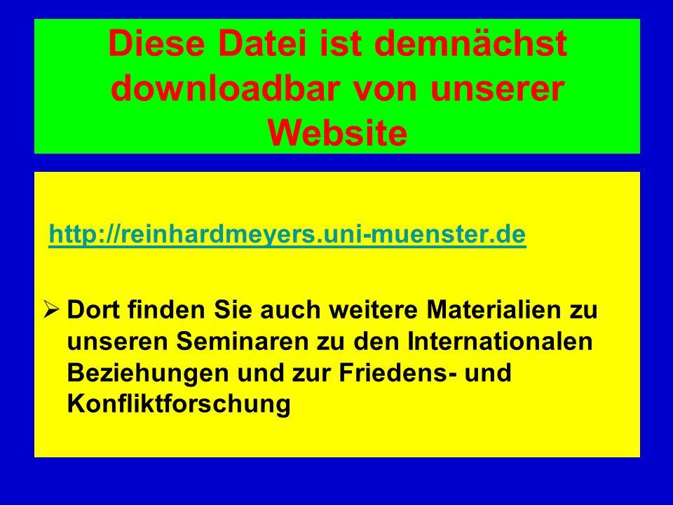Diese Datei ist demnächst downloadbar von unserer Website http://reinhardmeyers.uni-muenster.de Dort finden Sie auch weitere Materialien zu unseren Se