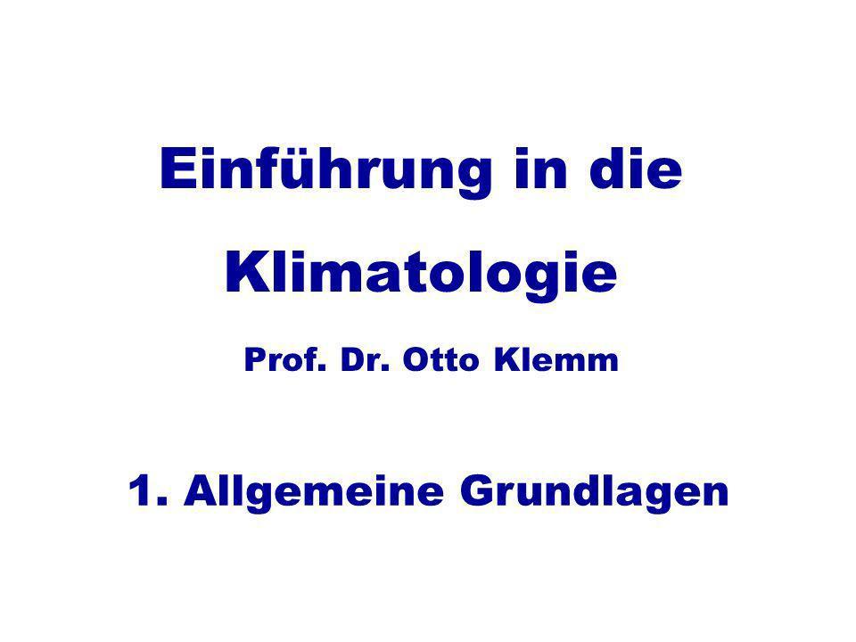 Einführung in die Klimatologie Prof. Dr. Otto Klemm 1. Allgemeine Grundlagen