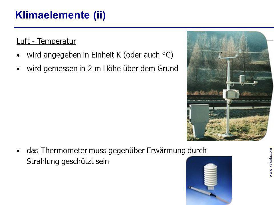 Luft - Temperatur wird angegeben in Einheit K (oder auch °C) wird gemessen in 2 m Höhe über dem Grund das Thermometer muss gegenüber Erwärmung durch S