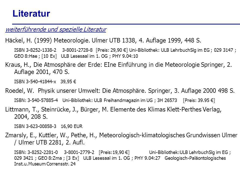 Literatur weiterführende und spezielle Literatur Häckel, H. (1999) Meteorologie. Ulmer UTB 1338, 4. Auflage 1999, 448 S. ISBN 3-8252-1338-2 3-8001-272