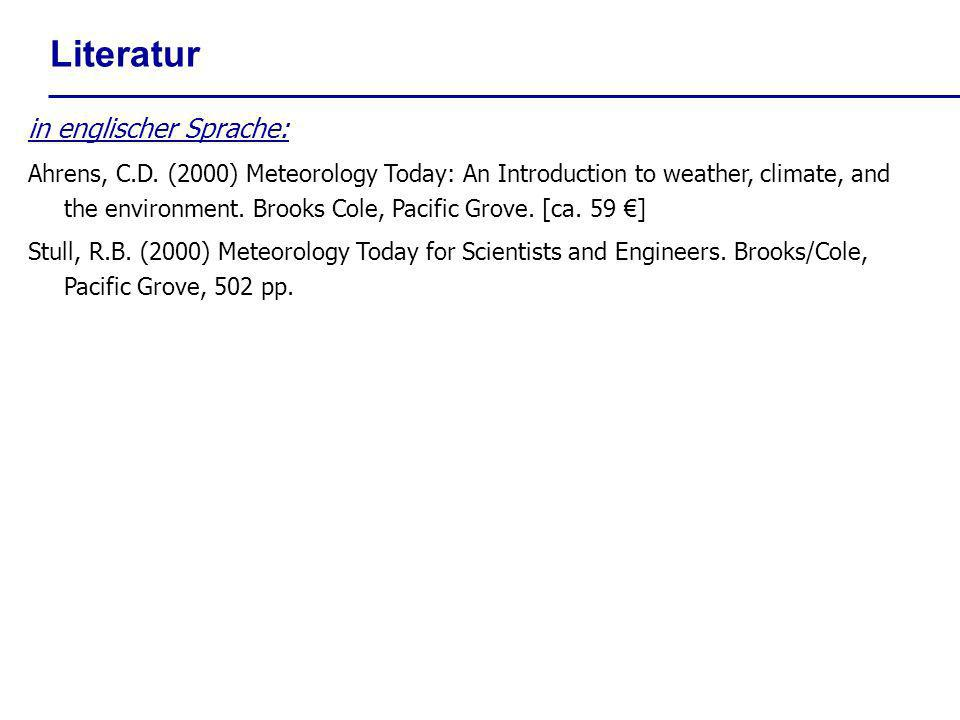 Literatur in englischer Sprache: Ahrens, C.D. (2000) Meteorology Today: An Introduction to weather, climate, and the environment. Brooks Cole, Pacific
