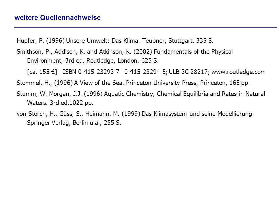 weitere Quellennachweise Hupfer, P. (1996) Unsere Umwelt: Das Klima. Teubner, Stuttgart, 335 S. Smithson, P., Addison, K. and Atkinson, K. (2002) Fund