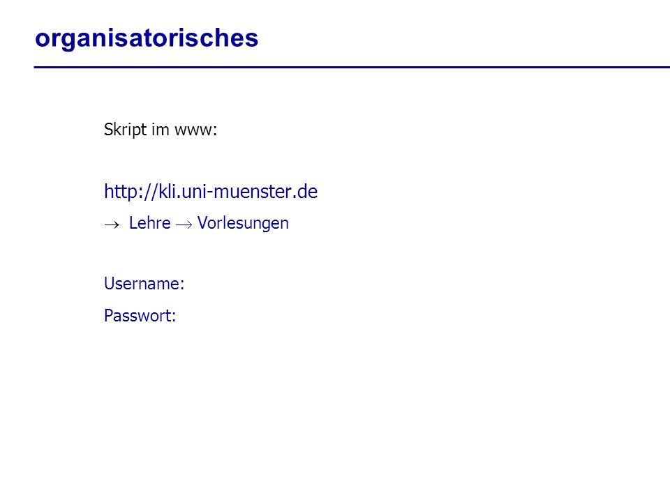 organisatorisches Skript im www: http://kli.uni-muenster.de Lehre Vorlesungen Username: Passwort: