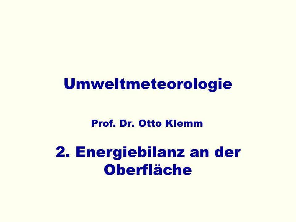 Umweltmeteorologie Prof. Dr. Otto Klemm 2. Energiebilanz an der Oberfläche