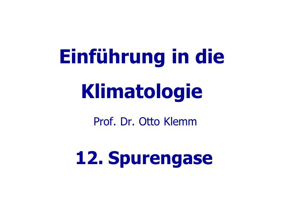 Einführung in die Klimatologie Prof. Dr. Otto Klemm 12. Spurengase