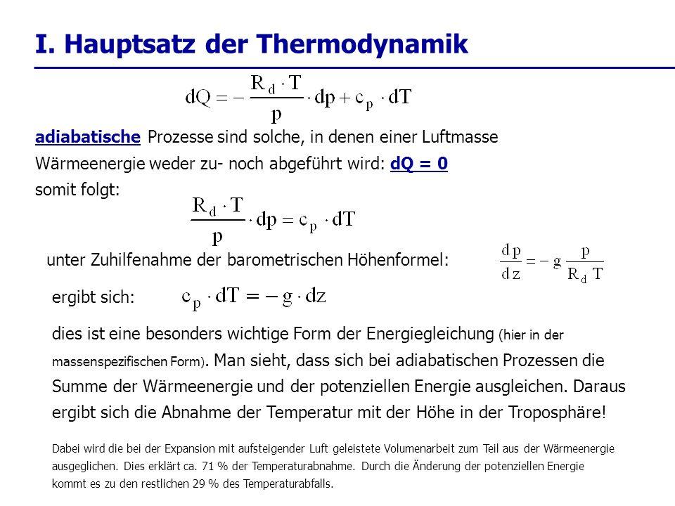 I. Hauptsatz der Thermodynamik adiabatische Prozesse sind solche, in denen einer Luftmasse Wärmeenergie weder zu- noch abgeführt wird: dQ = 0 somit fo