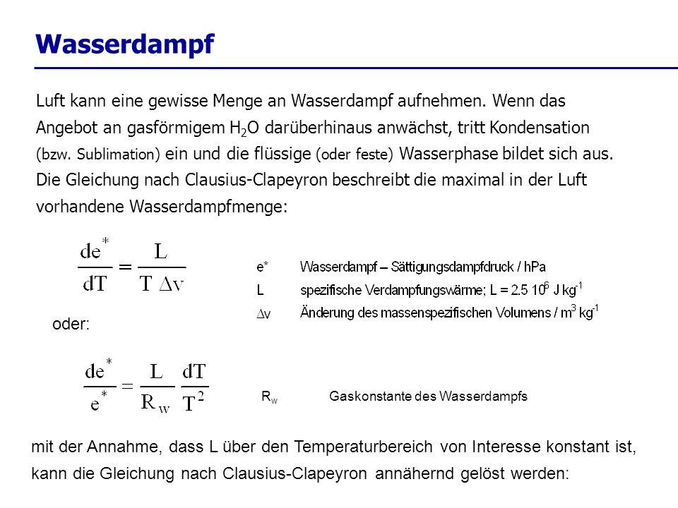 Wasserdampf oder: R w Gaskonstante des Wasserdampfs mit der Annahme, dass L über den Temperaturbereich von Interesse konstant ist, kann die Gleichung