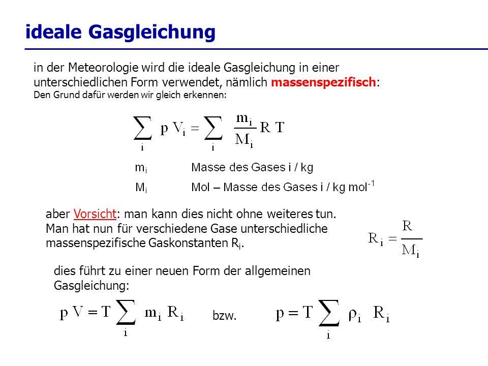 ideale Gasgleichung in der Meteorologie wird die ideale Gasgleichung in einer unterschiedlichen Form verwendet, nämlich massenspezifisch: Den Grund da