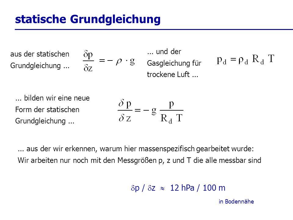 aus der statischen Grundgleichung...... und der Gasgleichung für trockene Luft...... bilden wir eine neue Form der statischen Grundgleichung...... aus