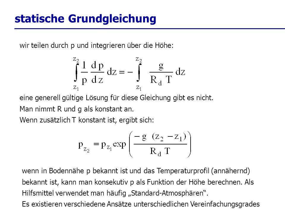 wir teilen durch p und integrieren über die Höhe: statische Grundgleichung eine generell gültige Lösung für diese Gleichung gibt es nicht. Man nimmt R