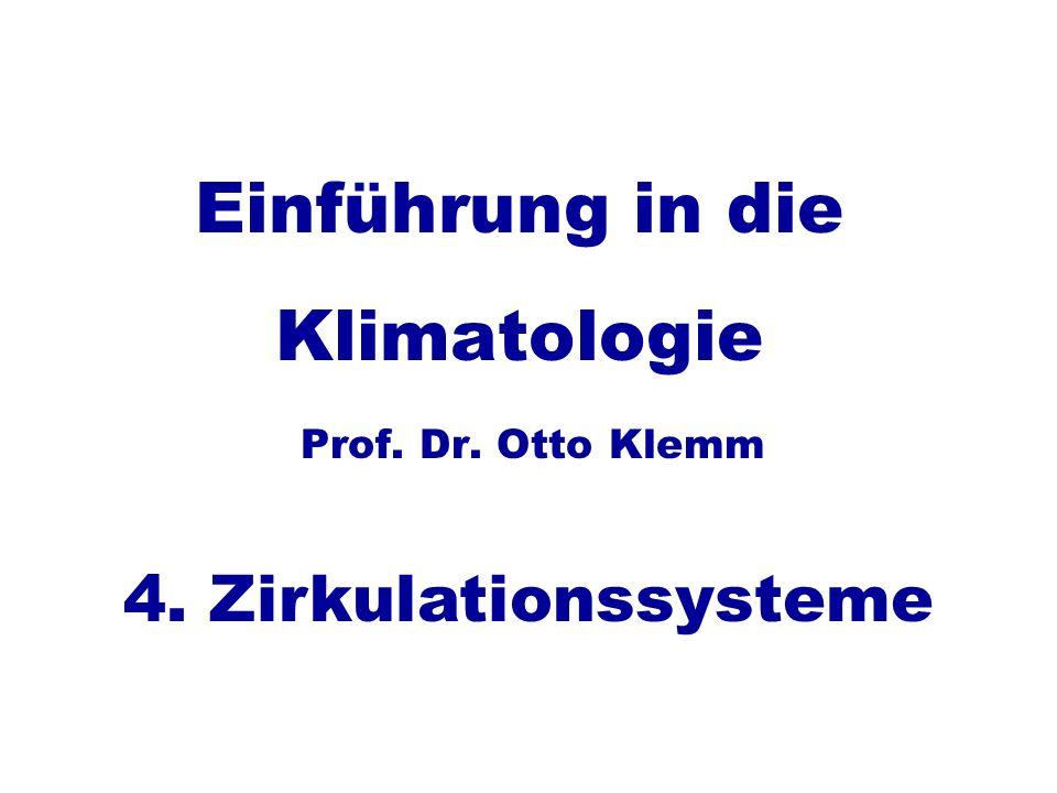 Einführung in die Klimatologie Prof. Dr. Otto Klemm 4. Zirkulationssysteme