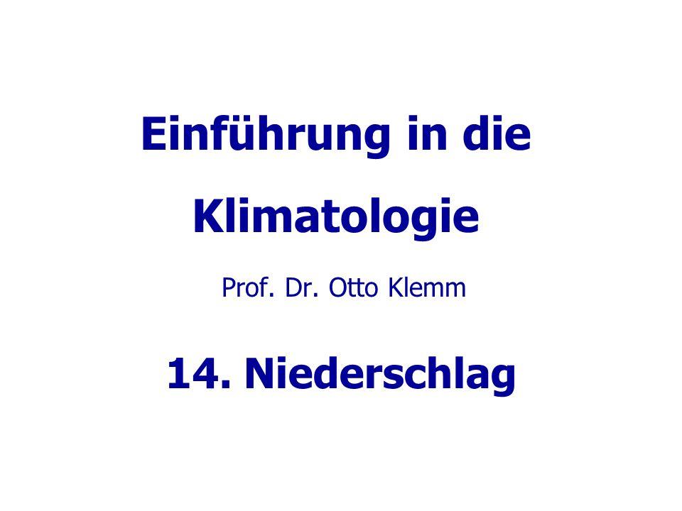 Einführung in die Klimatologie Prof. Dr. Otto Klemm 14. Niederschlag