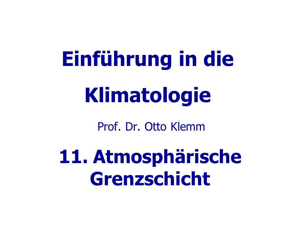 Einführung in die Klimatologie Prof. Dr. Otto Klemm 11. Atmosphärische Grenzschicht