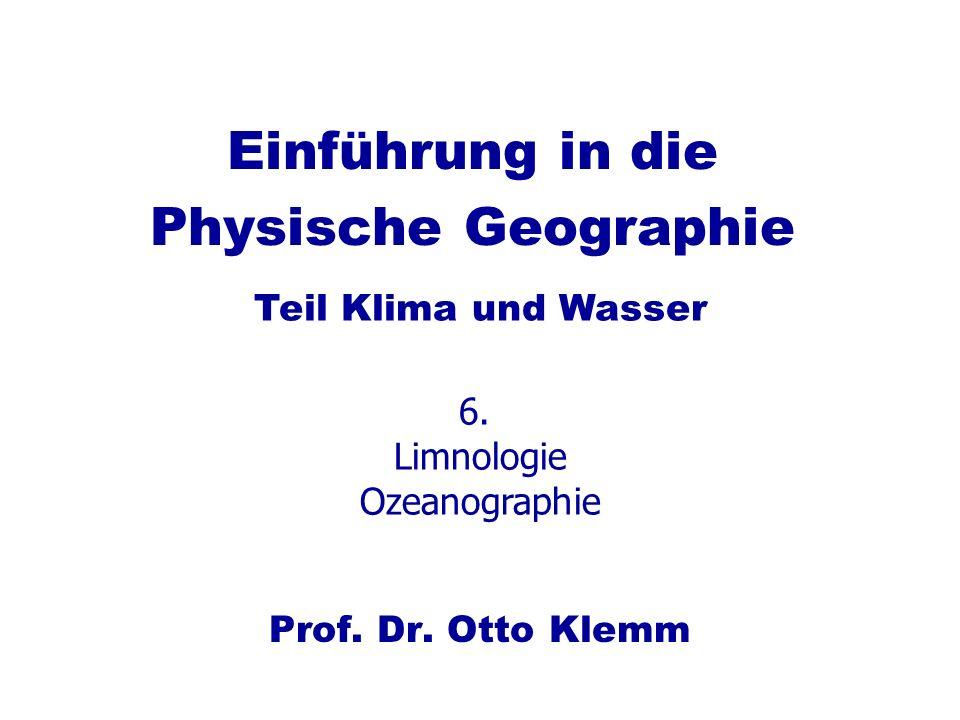 Einführung in die Physische Geographie Prof. Dr. Otto Klemm Teil Klima und Wasser 6. Limnologie Ozeanographie