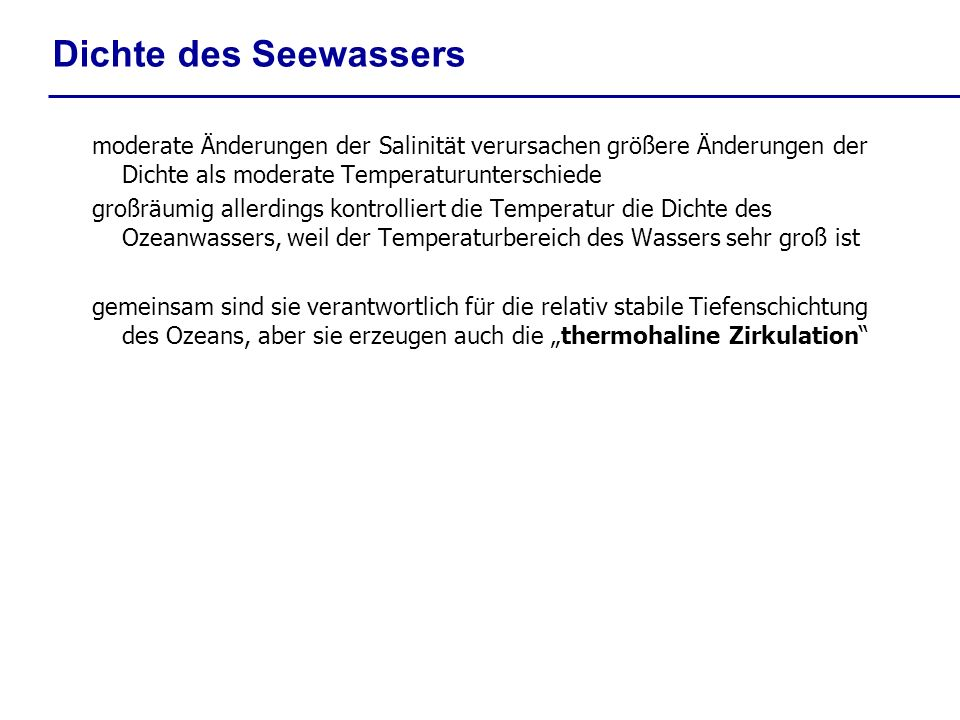 Dichte des Seewassers moderate Änderungen der Salinität verursachen größere Änderungen der Dichte als moderate Temperaturunterschiede großräumig aller