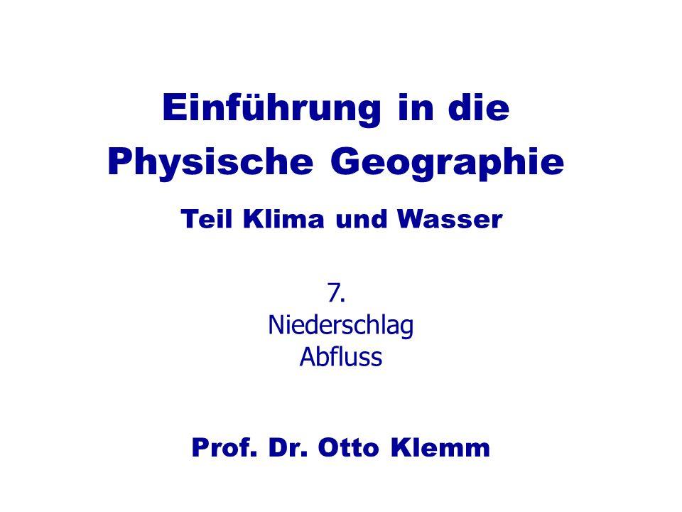 Einführung in die Physische Geographie Prof. Dr. Otto Klemm Teil Klima und Wasser 7. Niederschlag Abfluss