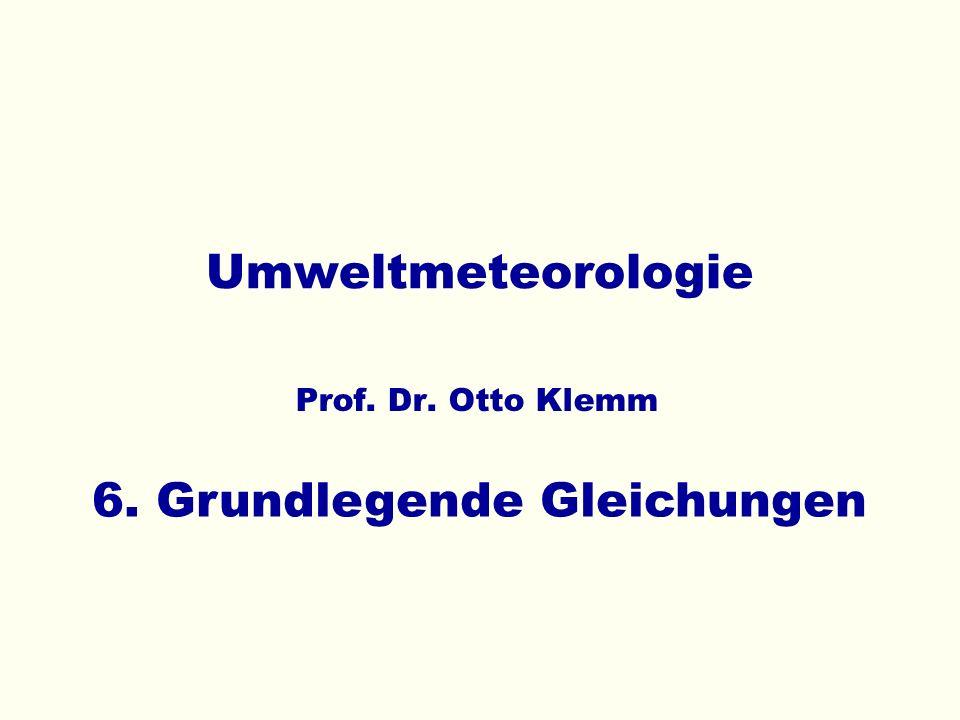 Umweltmeteorologie Prof. Dr. Otto Klemm 6. Grundlegende Gleichungen